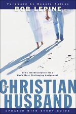 The Christian Husband by Bob Lepine (2009, Paperback)