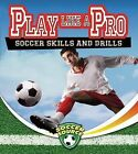 Play Like a Pro: Soccer Skills and Drills by Sarah Dann (Paperback / softback, 2013)