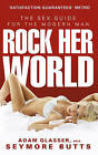 Rock Her World: The Sex Guide for the Modern Man by Adam Glasser (Paperback, 2010)