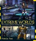Extreme Worlds: The Complete Guide to Drawing and Painting Science Fiction Art by Francis Tsai (Paperback, 2009)