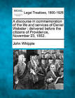 A Discourse in Commemoration of the Life and Services of Daniel Webster: Delivered Before the Citizens of Providence, November 23, 1852. by John Whipple (Paperback / softback, 2010)