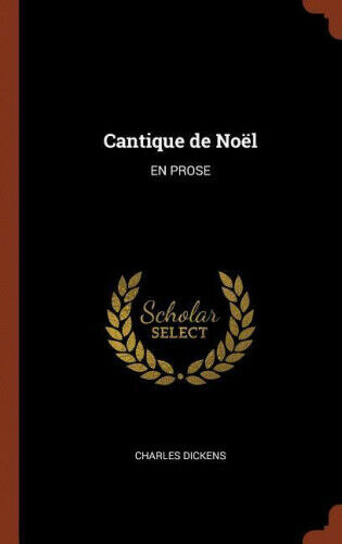 Cantique de Noel: En Prose [French] by Charles Dickens.