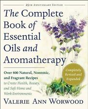The Complete Book of Essential Oils and Aromatherapy : Over 800 Natural, Nontoxic, and Fragrant Recipes to Create Health, Beauty, and Safe Home and Work Environments by Valerie Ann Worwood (2016, Paperback)