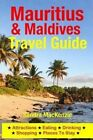 Mauritius & Maldives Travel Guide  : Attractions, Eating, Drinking, Shopping & Places to Stay by Sandra MacKenzie (Paperback / softback, 2014)