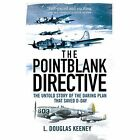 The Pointblank Directive: The Untold Story of the Daring Plan that Saved D-Day by L. Douglas Keeney (Paperback, 2014)