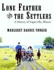 Lone Feather and The Settlers a History of Naperville Illinois 9781425942632