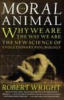 The Moral Animal: Evolutionary Psychology and Everyday Life by Robert Wright (Paperback, 1995)
