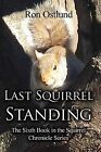 Last Squirrel Standing: The Sixth Book in the Squirrel Chronicle Series by Ron Ostlund (Paperback / softback, 2011)
