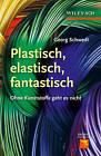 Plastisch, Elastisch, und Fantastisch: Ohne Kunststoffe Geht es Nicht by George Schwedt, Joachim Schreiber (Hardback, 2013)