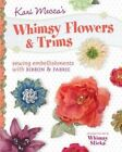 Kari Mecca's Whimsy Flowers & Trims: Sewing Embellishments with Ribbon & Fabric by Kari Mecca (Paperback, 2014)
