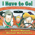 I Have to Go by Robert Munsch (Board book, 2010)