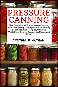 Pressure Canning: The Complete Guide Home Canning by Cynthia F Nathan Paperback