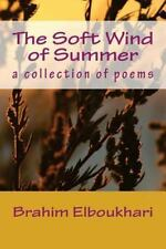 The Soft Wind of Summer : A Collection of Poems by Brahim Elboukhari (2016,...