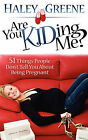 Are You Kidding Me?: 51 Things People Don't Tell You about Being Pregnant by Haley Greene (Paperback / softback, 2010)