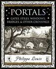 Portals: Gates, Stiles, Windows, Bridges, & Other Crossings by Philippa Lewis (Paperback, 2016)