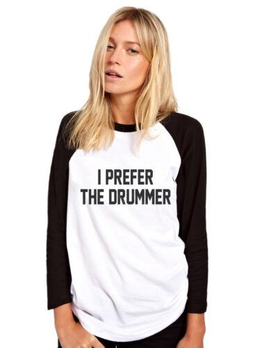 Drumming Gift Womens Baseball Top I Prefer the Drummer