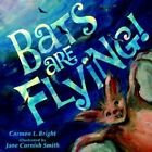 Bats Are Flying 9781420882032 by Carmen L. Bright Paperback