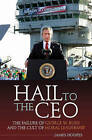 Hail to the CEO: The Failure of George W. Bush and the Cult of Moral Leadership by James Hoopes (Hardback, 2007)