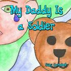 My Daddy Is a Soldier 9781615467242 by Suzy Campbell Book