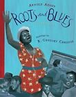 Roots and Blues: A Celebration by Arnold Adoff (Hardback, 2011)