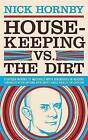 Housekeeping Vs. the Dirt: Fourteen Months of Massively Witty Adventures in Reading Chronicled by the National Book Critics Circle Finalist for Criticism by Nick Hornby (Paperback / softback, 2006)