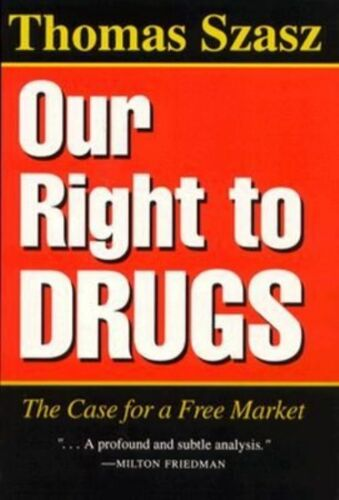 1 of 1 - Our Right To Drugs: The Case for a Free Market, Thomas Szasz, Good Condition Boo