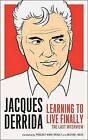Learning to Live Finally: The Last Interview by Professor Jacques Derrida (Paperback / softback)
