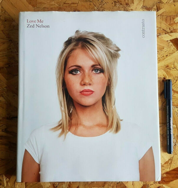 Love Me by Zed Nelson 1st edition Hardback Contrasto Photo book 2009