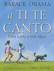 A Ti Te Canto: Una Carta a Mis Hijas by President Barack Hussein Obama (Hardback, 2011)
