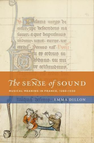 The Sense of Sound: Musical Meaning in France, 1260-1330 by Emma Dillon 180320