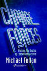 Change Forces: Probing the Depths of Educational Reform: Probing the Depths of Educational Reform by Michael G. Fullan (Hardback, 1993)