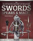 Swords, Spears & Maces: The Illustrated History of Weapons by Hinkler Books (Hardback, 2015)