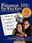 Finance 101: The Whiz Kid's Perfect Credit Guide: The Teen Who Refinanced His Mother's House and Car at 14 by Danny Singh (Paperback, 2012)