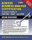 Achieve Business Analysis Certification: The Complete Guide to PMI-PBA, CBAP and CPRE Exam Success by Klaus Nielsen (Paperback, 2016)