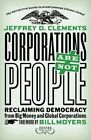 Corporations Are Not People: Reclaiming Democracy from Big Money and Global Corporations by Jeffrey D. Clements (Paperback, 2014)