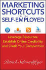 Marketing Shortcuts for the Self-Employed: Leverage Resources, Establish Online Credibility & Crush Your Competition by Patrick Schwerdtfeger (Hardback, 2011)