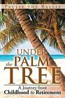 Under the Palm Tree: A Journey from Childhood to Retirement by Paulie the Ballie (Paperback / softback, 2013)