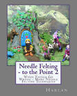 Needle Felting - To the Point 2: When Things Go Wrong - More Needle Felting Techniques by Harlan (Paperback / softback, 2011)