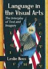 Language in the Visual Arts: The Interplay of Text and Imagery by Leslie Ross (Paperback / softback, 2014)