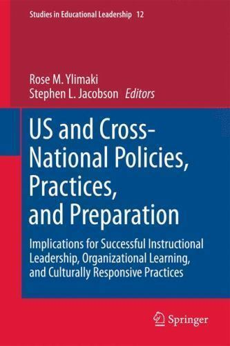 US and Cross-National Policies, Practices, and Preparation. Implications for Successful Instructional Leadership, Organizational Learning, and Culturally Responsive Practices -