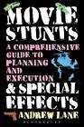 Movie Stunts & Special Effects: A Comprehensive Guide to Planning and Execution by Andrew Lane (Paperback, 2015)