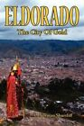 Eldorado The City of Gold by L Norman Shurtliff 9781434324252 Paperback 2007