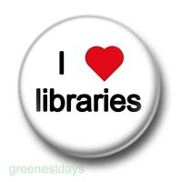 I Love / Heart Libraries 1 Inch / 25mm Pin Button Badge Books Reading Bookworm