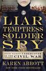 Liar, Temptress, Soldier, Spy : Four Women Undercover in the Civil War by Karen Abbott (2015, Paperback)