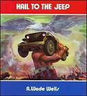 Hail to the Jeep: The Jeep in World War 2 and Peacetime by A. Wade Wells (Paperback, 2006)