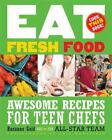 Eat Fresh Food : Awesome Recipes for Teen Chefs by Phil Mansfield and Rozanne Gold (2009, Hardcover)