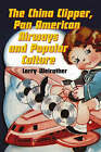 The China Clipper, Pan American Airways and Popular Culture by Larry Weirather (Paperback, 2006)
