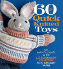 60 Quick Knitted Toys: Fun, Fabulous Knits in the 220 Superwash Collection from Cascade Yarns by Sixth & Spring Books (Paperback, 2017)