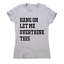 Hang on let me overthink this funny awesome t-shirt women/'s