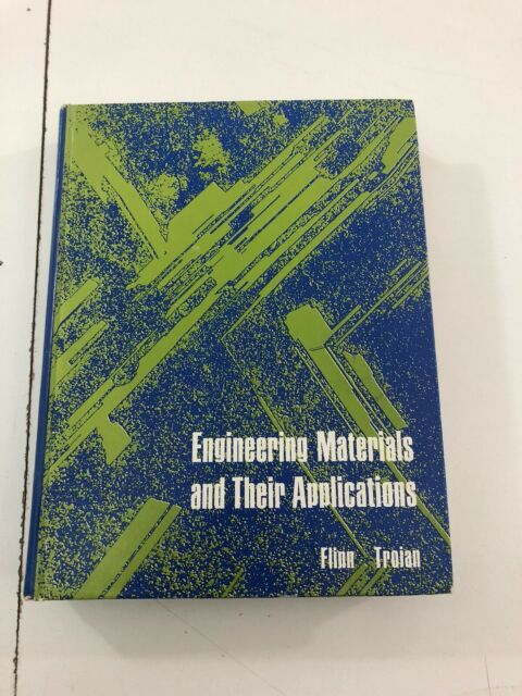 Engineering Materials and Their Applications - Flinn Trojan (1975, Hardcover)